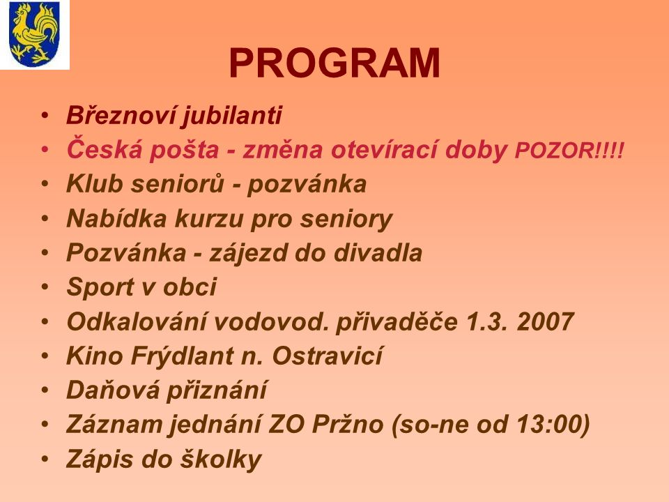 PROGRAM Březnoví jubilanti Česká pošta - změna otevírací doby POZOR!!!! Klub seniorů - pozvánka Nabídka kurzu pro seniory Pozvánka - zájezd do divadla