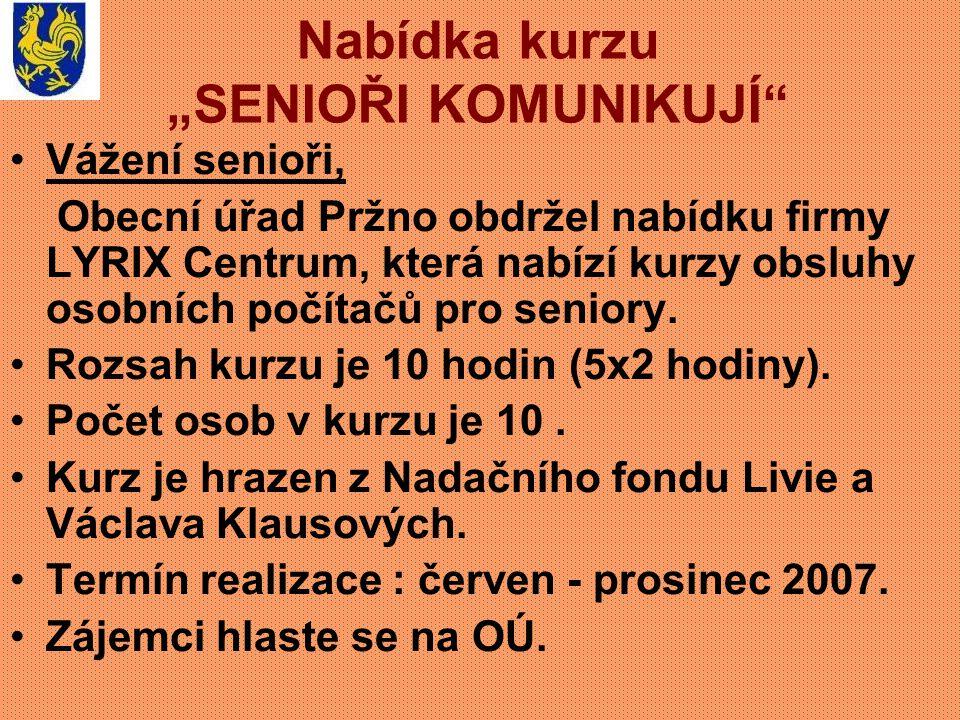 Klub seniorů Vážení senioři, Klub seniorů při Kulturní a sportovní komisi OÚ Pržno, Vás zve na pravidelné setkání, které se koná v pondělí 5.