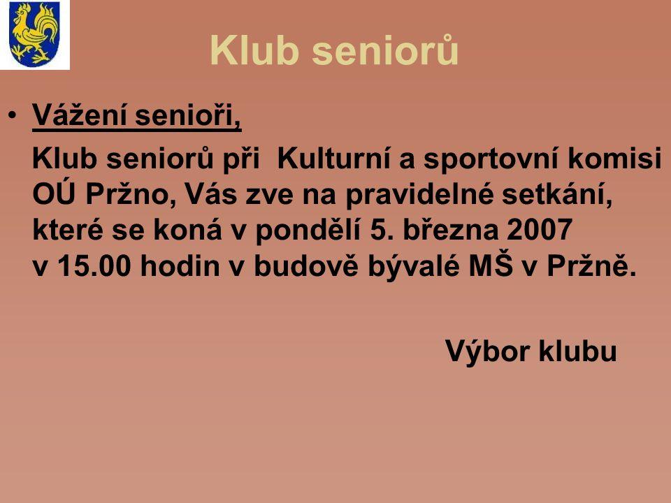 Klub seniorů Vážení senioři, Klub seniorů při Kulturní a sportovní komisi OÚ Pržno, Vás zve na pravidelné setkání, které se koná v pondělí 5. března 2