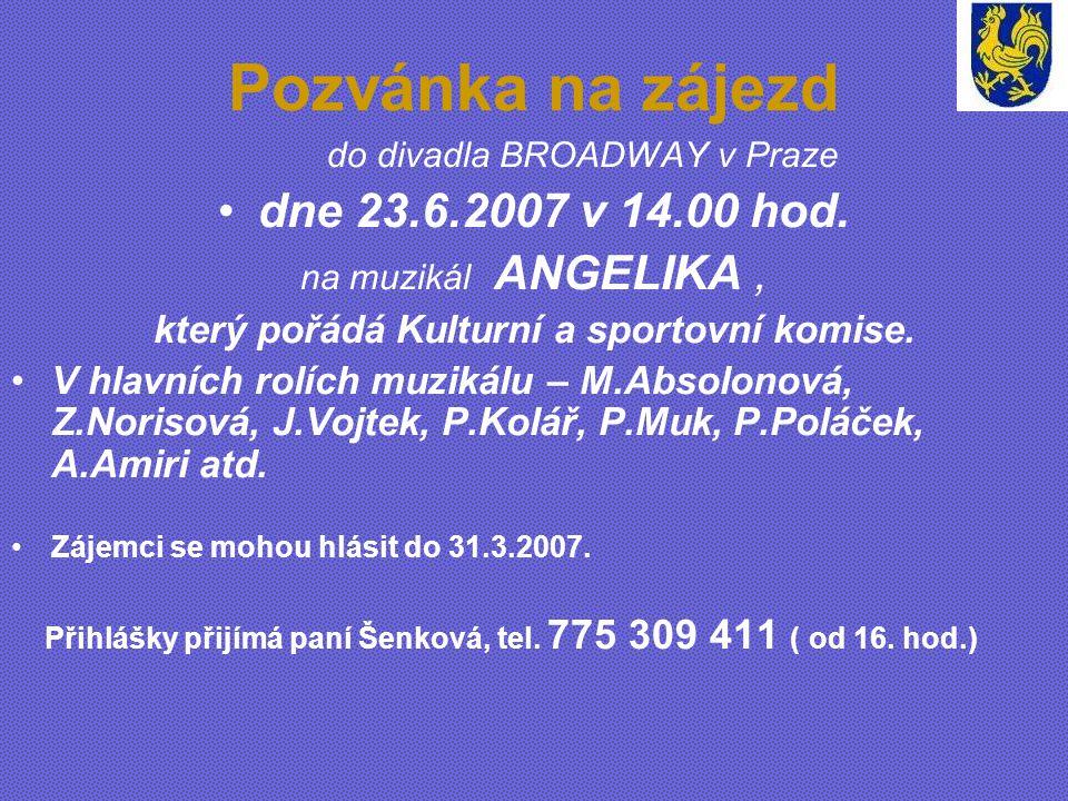 Pozvánka na zájezd do divadla BROADWAY v Praze dne 23.6.2007 v 14.00 hod. na muzikál ANGELIKA, který pořádá Kulturní a sportovní komise. V hlavních ro