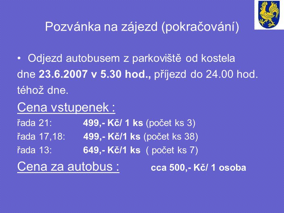Pozvánka na zájezd (pokračování) Odjezd autobusem z parkoviště od kostela dne 23.6.2007 v 5.30 hod., příjezd do 24.00 hod. téhož dne. Cena vstupenek :