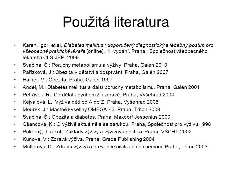 Použitá literatura Karen, Igor, et al. Diabetes mellitus : doporučený diagnostický a léčebný postup pro všeobecné praktické lékaře [online]. 1. vydání