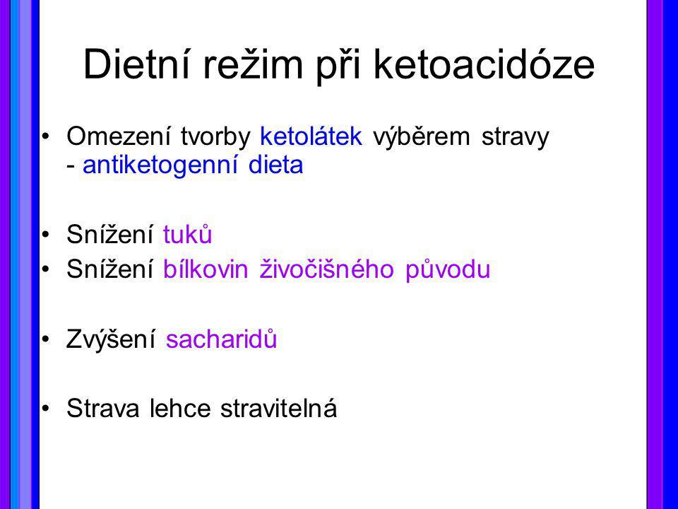 Dietní režim při ketoacidóze Omezení tvorby ketolátek výběrem stravy - antiketogenní dieta Snížení tuků Snížení bílkovin živočišného původu Zvýšení sa
