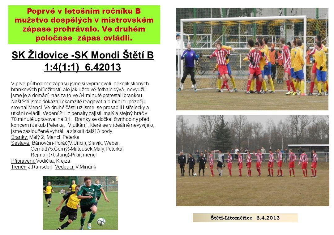 SK Židovice -SK Mondi Štětí B 1:4(1:1) 6.42013 V prvé půlhodince zápasu jsme si vypracovali několik slibných brankových příležitostí, ale jak už to ve