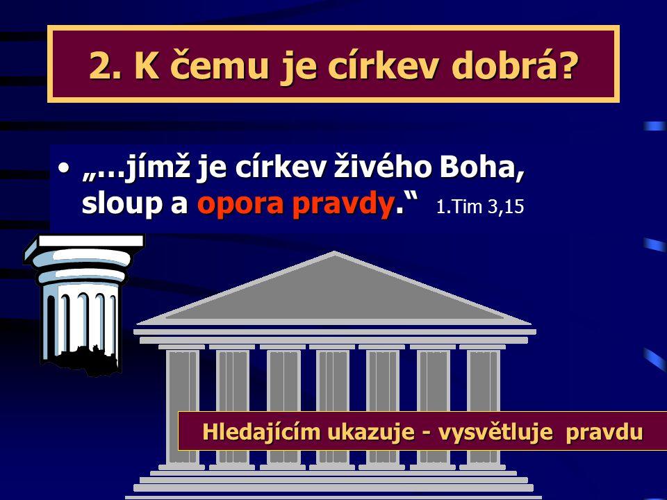 """1. K čemu je církev dobrá? """"Neboť my všichni, ať Židé či Řekové, ať otroci či svobodní, byli jsme jedním Duchem pokřtěni v jedno tělo a všichni jsme b"""