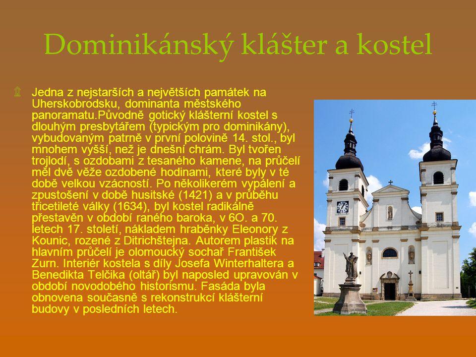 Dominikánský klášter a kostel ۩Jedna z nejstarších a největších památek na Uherskobrodsku, dominanta městského panoramatu.Původně gotický klášterní kostel s dlouhým presbytářem (typickým pro dominikány), vybudovaným patrně v první polovině 14.
