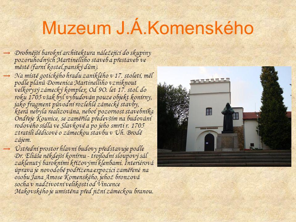 Muzeum J.Á.Komenského → Drobnější barokní architektura náležející do skupiny pozoruhodných Martinelliho staveb a přestaveb ve městě (farní kostel,panský dům).