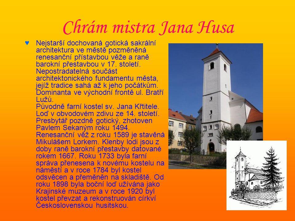 Chrám mistra Jana Husa ♥Nejstarší dochovaná gotická sakrální architektura ve městě pozměněná renesanční přístavbou věže a raně barokní přestavbou v 17.