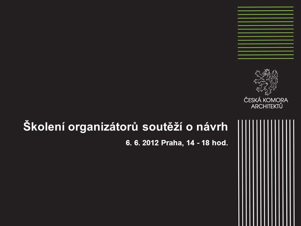 Školení organizátorů soutěží o návrh 6. 6. 2012 Praha, 14 - 18 hod.