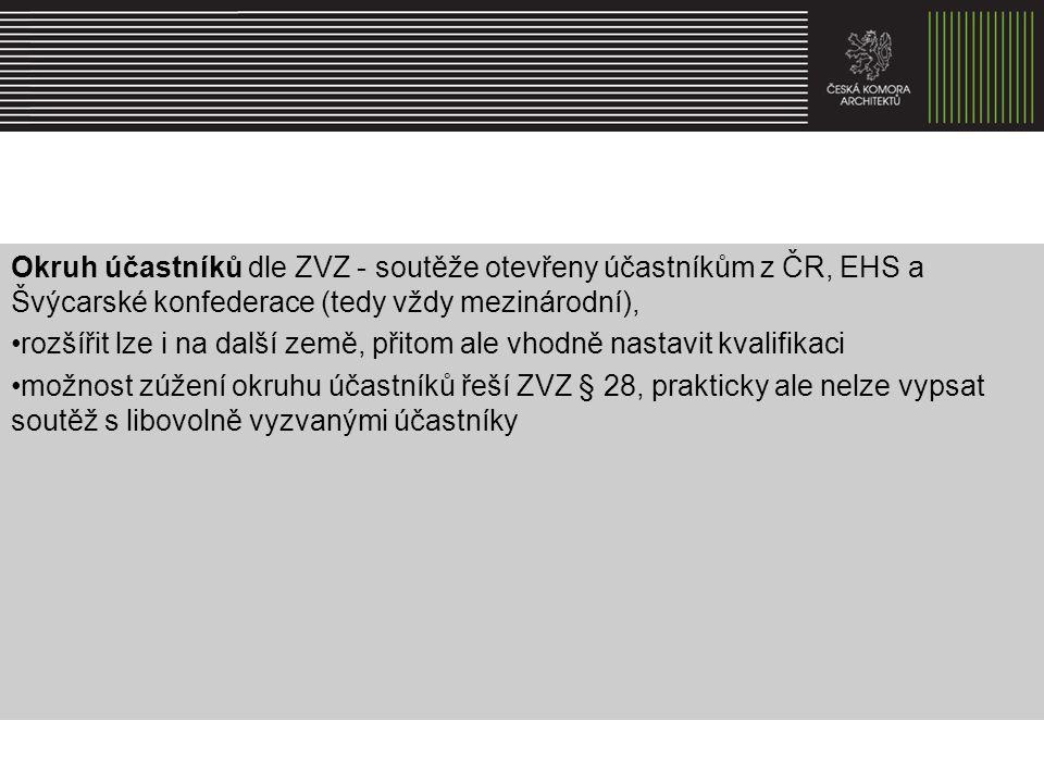 Okruh účastníků dle ZVZ - soutěže otevřeny účastníkům z ČR, EHS a Švýcarské konfederace (tedy vždy mezinárodní), rozšířit lze i na další země, přitom ale vhodně nastavit kvalifikaci možnost zúžení okruhu účastníků řeší ZVZ § 28, prakticky ale nelze vypsat soutěž s libovolně vyzvanými účastníky