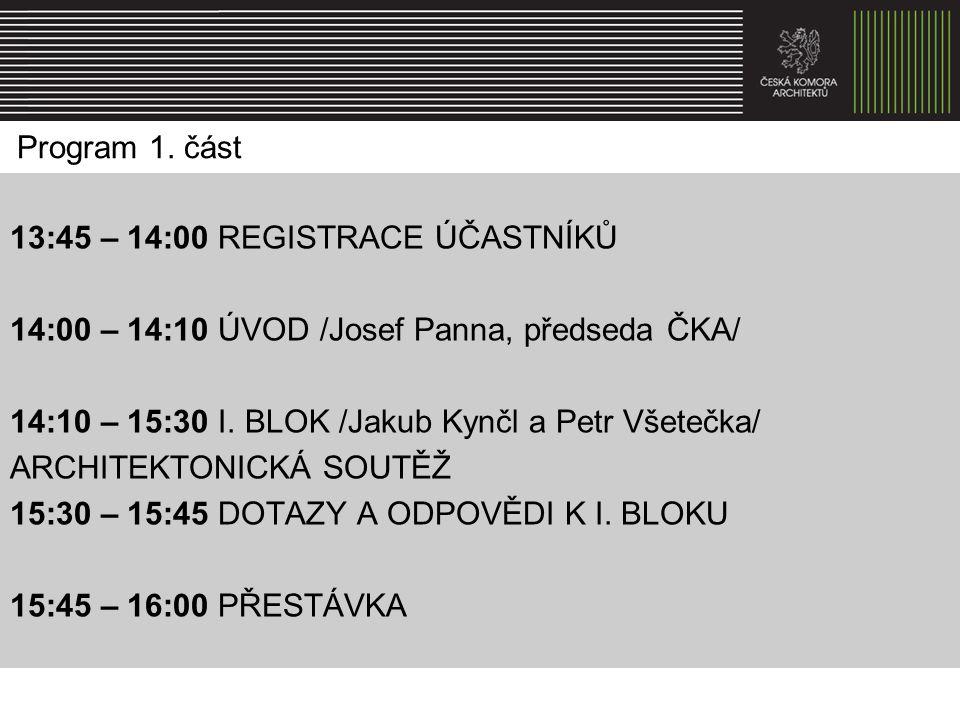 Program 1. část 13:45 – 14:00 REGISTRACE ÚČASTNÍKŮ 14:00 – 14:10 ÚVOD /Josef Panna, předseda ČKA/ 14:10 – 15:30 I. BLOK /Jakub Kynčl a Petr Všetečka/