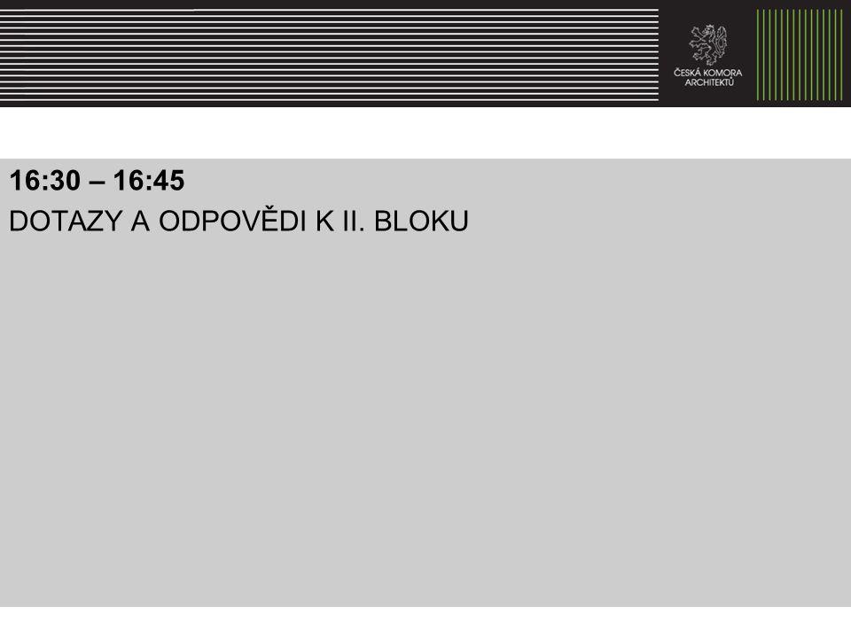 16:30 – 16:45 DOTAZY A ODPOVĚDI K II. BLOKU