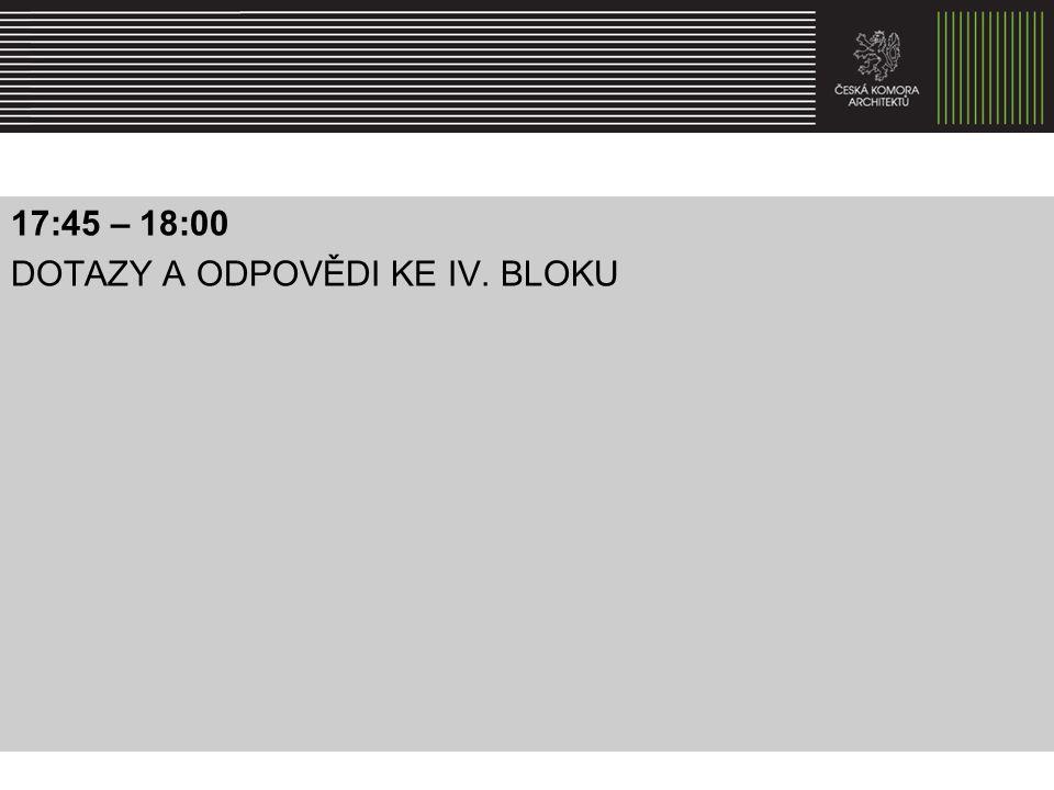 17:45 – 18:00 DOTAZY A ODPOVĚDI KE IV. BLOKU