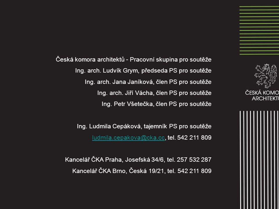Česká komora architektů - Pracovní skupina pro soutěže Ing. arch. Ludvík Grym, předseda PS pro soutěže Ing. arch. Jana Janíková, člen PS pro soutěže I