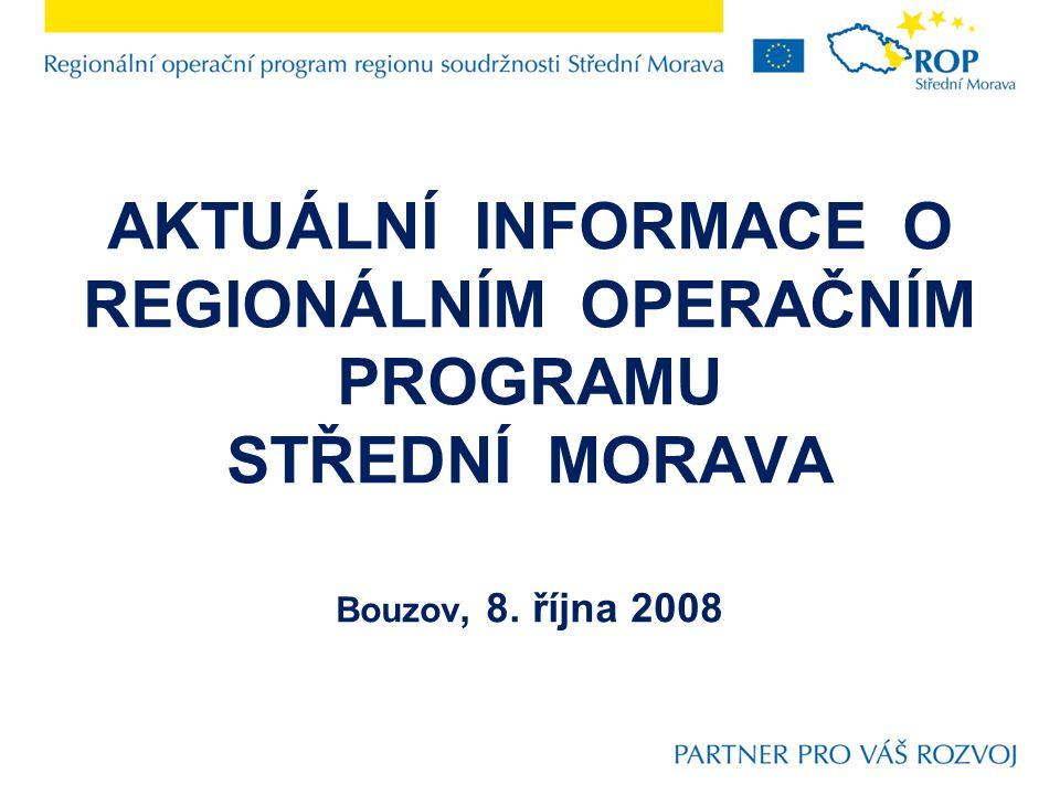 AKTUÁLNÍ INFORMACE O REGIONÁLNÍM OPERAČNÍM PROGRAMU STŘEDNÍ MORAVA Bouzov, 8. října 2008