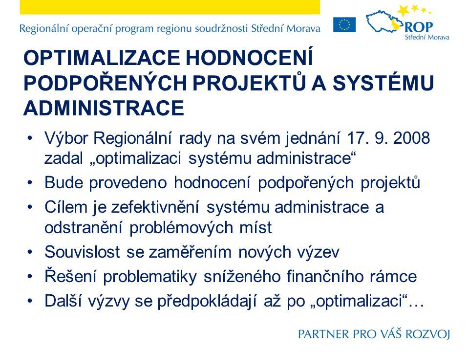 OPTIMALIZACE HODNOCENÍ PODPOŘENÝCH PROJEKTŮ A SYSTÉMU ADMINISTRACE Výbor Regionální rady na svém jednání 17.