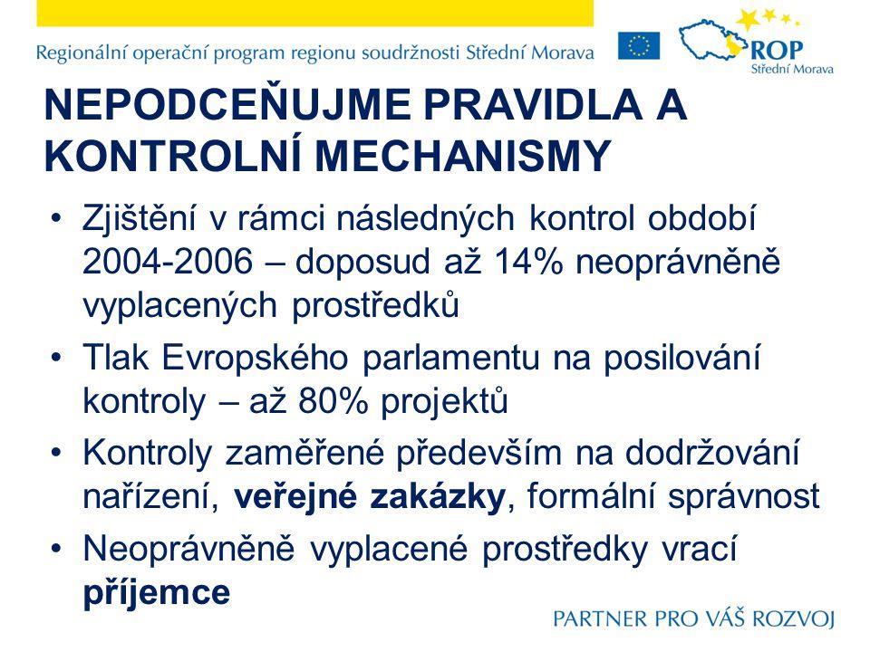 NEPODCEŇUJME PRAVIDLA A KONTROLNÍ MECHANISMY Zjištění v rámci následných kontrol období 2004-2006 – doposud až 14% neoprávněně vyplacených prostředků Tlak Evropského parlamentu na posilování kontroly – až 80% projektů Kontroly zaměřené především na dodržování nařízení, veřejné zakázky, formální správnost Neoprávněně vyplacené prostředky vrací příjemce