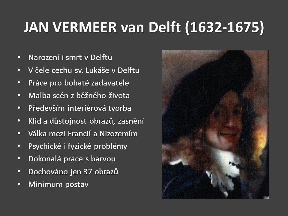 JAN VERMEER van Delft (1632-1675) Narození i smrt v Delftu Narození i smrt v Delftu V čele cechu sv.