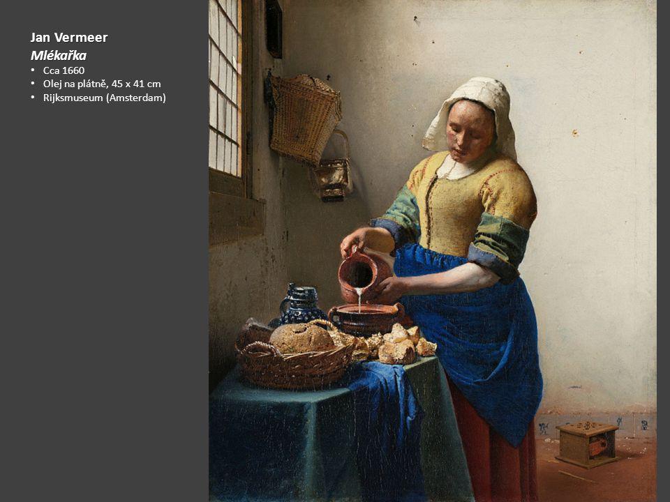 Jan Vermeer Mlékařka Cca 1660 Olej na plátně, 45 x 41 cm Rijksmuseum (Amsterdam)