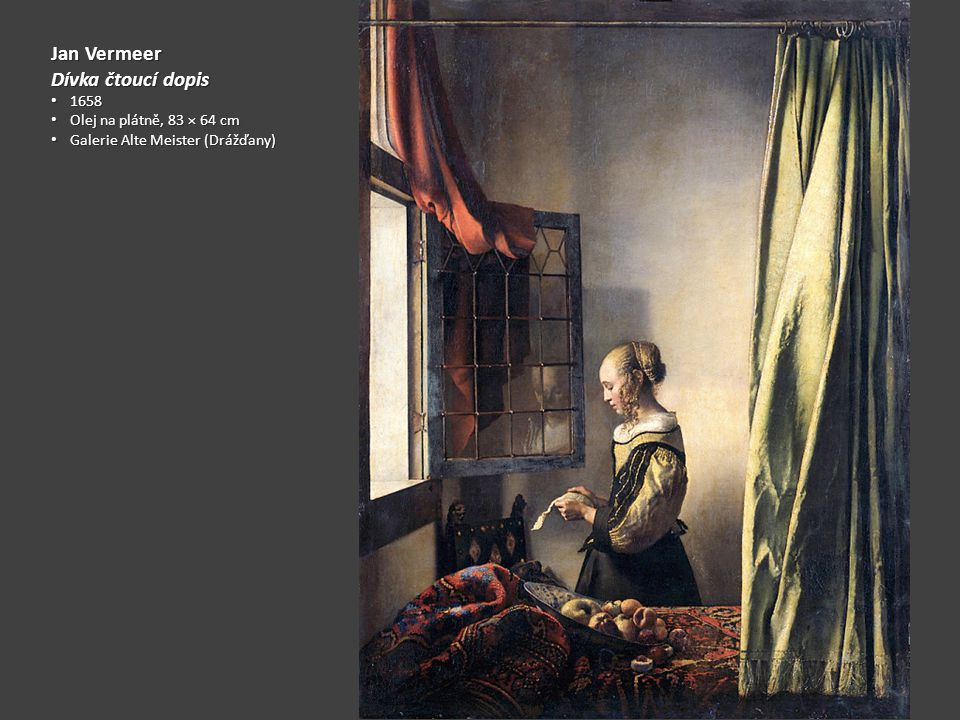 Jan Vermeer Dívka čtoucí dopis 1658 1658 Olej na plátně, 83 × 64 cm Olej na plátně, 83 × 64 cm Galerie Alte Meister (Drážďany) Galerie Alte Meister (Drážďany)