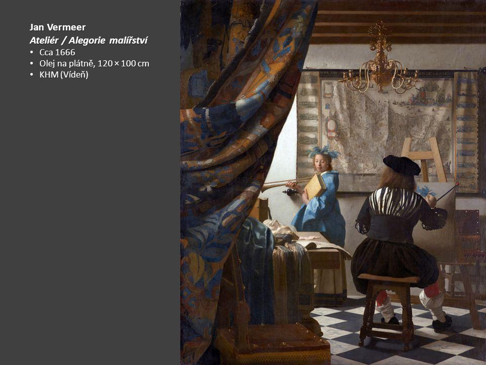 Jan Vermeer Ateliér / Alegorie malířství Cca 1666 Cca 1666 Olej na plátně, 120 × 100 cm Olej na plátně, 120 × 100 cm KHM (Vídeň) KHM (Vídeň)