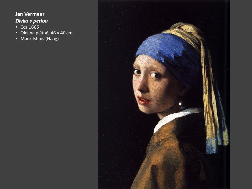 Jan Vermeer Dívka s perlou Cca 1665 Olej na plátně, 46 × 40 cm Mauritshuis (Haag)