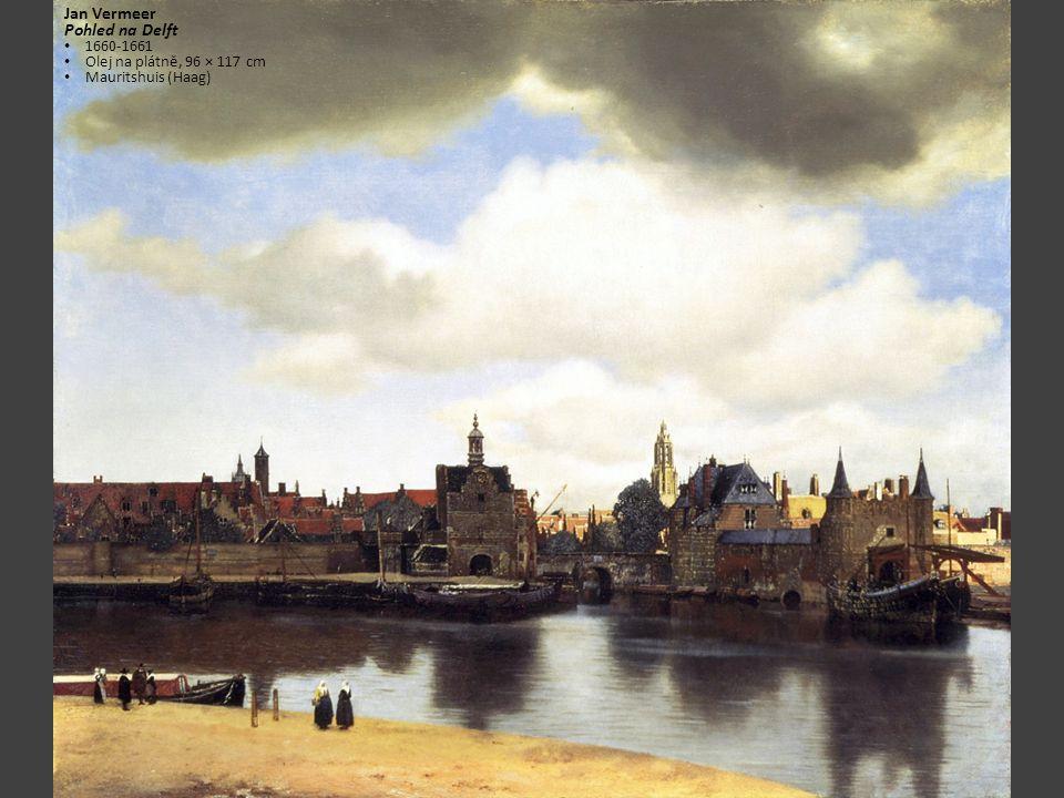 Jan Vermeer Pohled na Delft 1660-1661 Olej na plátně, 96 × 117 cm Mauritshuis (Haag)