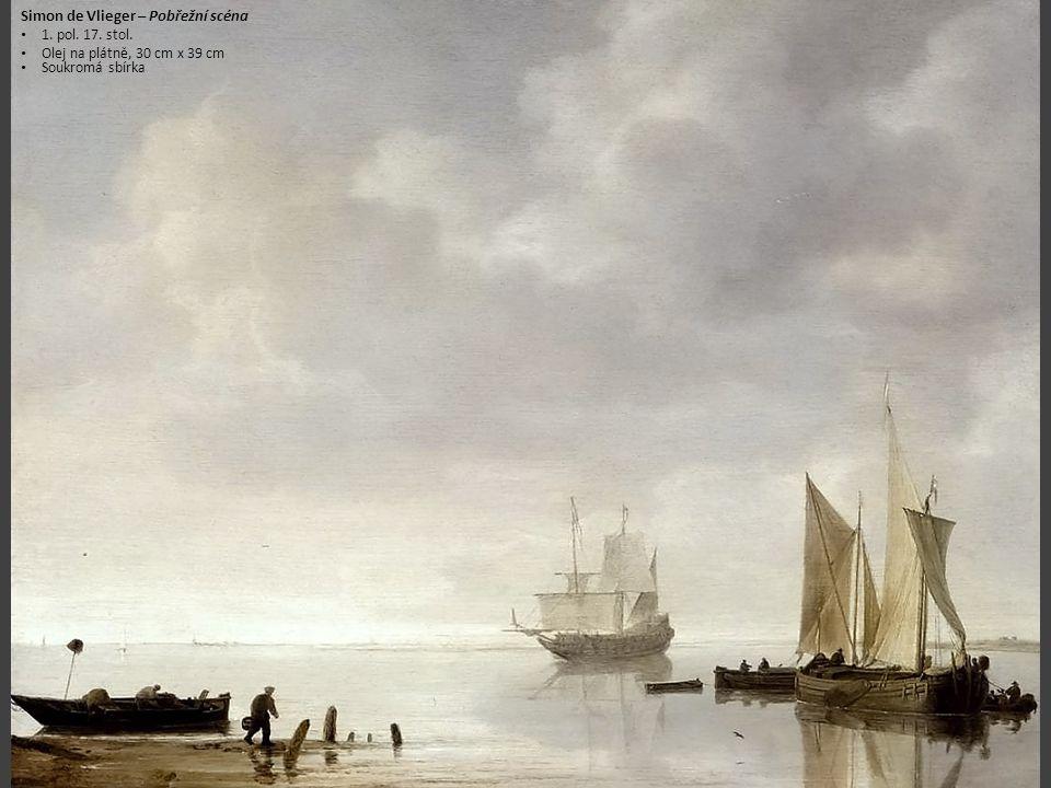 Simon de Vlieger – Pobřežní scéna 1. pol. 17. stol. Olej na plátně, 30 cm x 39 cm Soukromá sbírka