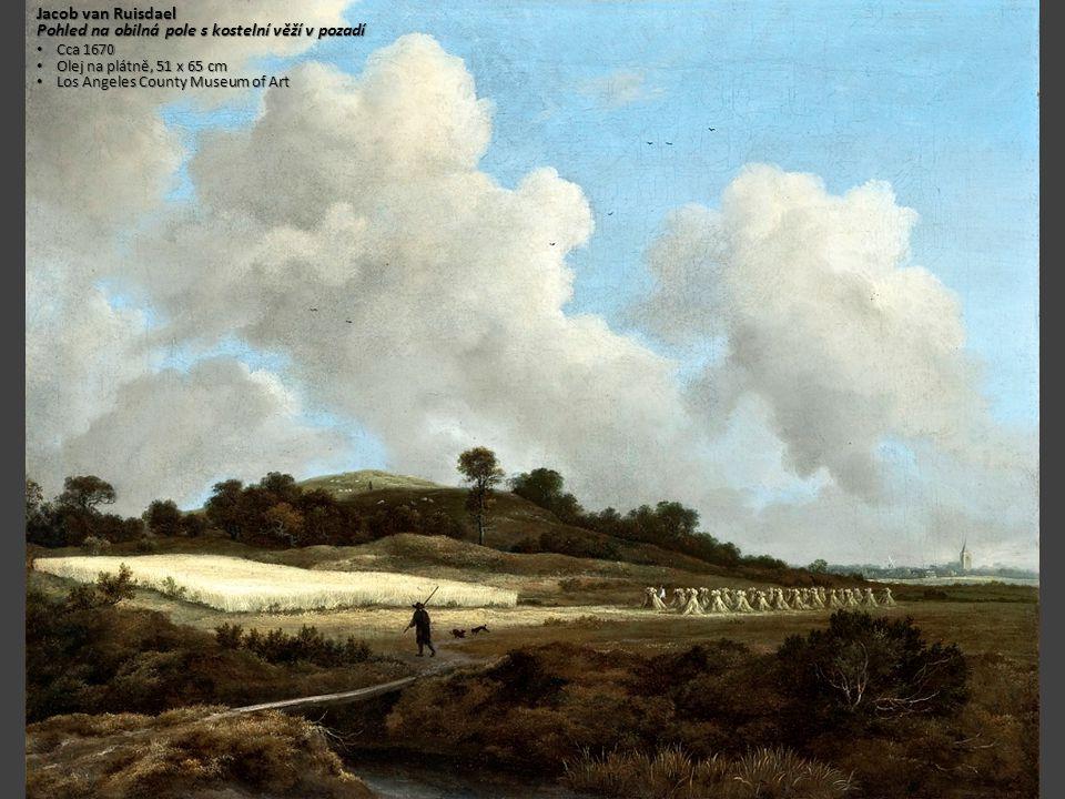 Jacob van Ruisdael Pohled na obilná pole s kostelní věží v pozadí Cca 1670 Cca 1670 Olej na plátně, 51 x 65 cm Olej na plátně, 51 x 65 cm Los Angeles County Museum of Art Los Angeles County Museum of Art