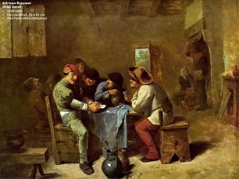 Adriaen Brouwer Hráči karet 1630-1640 Olej na dřevě, 33 × 43 cm Alte Pinakothek (Mnichov)