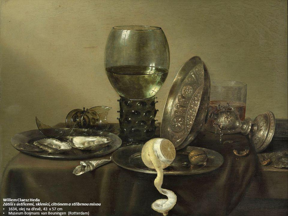 Willem Claesz Heda Zátíší s ústřicemi, sklenicí, citrónem a stříbrnou mísou 1634, olej na dřevě, 43 x 57 cm Museum Boijmans van Beuningen (Rotterdam)