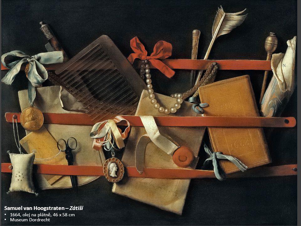 Samuel van Hoogstraten – Zátiší 1664, olej na plátně, 46 x 58 cm 1664, olej na plátně, 46 x 58 cm Museum Dordrecht Museum Dordrecht