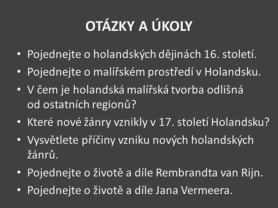 OTÁZKY A ÚKOLY Pojednejte o holandských dějinách 16.