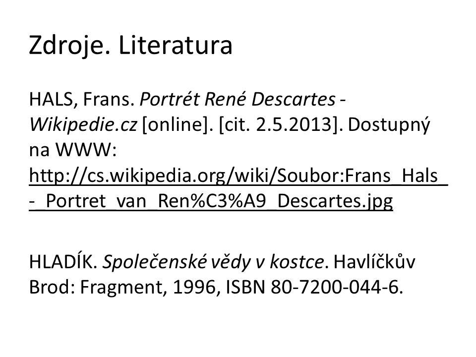 Zdroje. Literatura HALS, Frans. Portrét René Descartes - Wikipedie.cz [online]. [cit. 2.5.2013]. Dostupný na WWW: http://cs.wikipedia.org/wiki/Soubor: