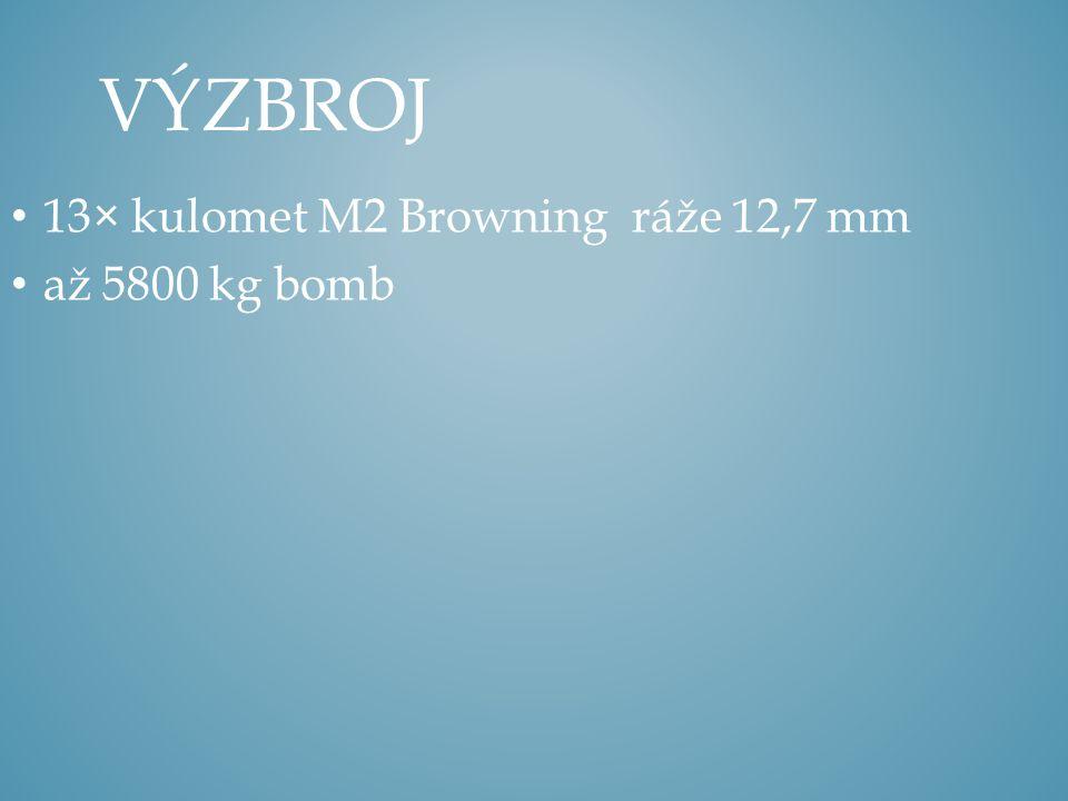 13× kulomet M2 Browning ráže 12,7 mm až 5800 kg bomb VÝZBROJ