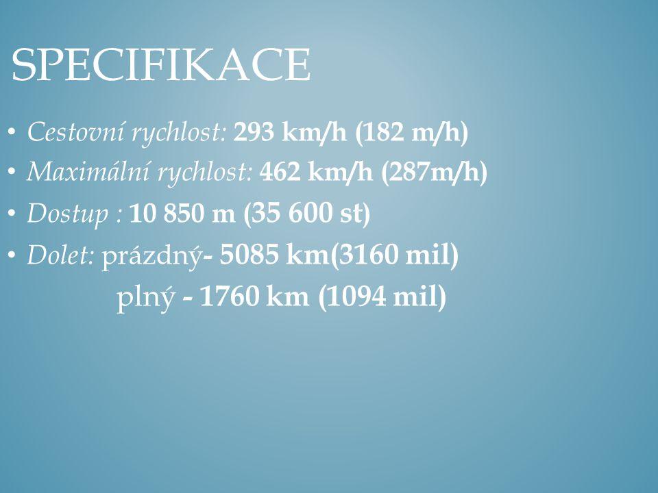Cestovní rychlost: 293 km/h (182 m/h) Maximální rychlost: 462 km/h (287m/h) Dostup : 10 850 m ( 35 600 st ) Dolet: prázdný - 5085 km(3160 mil) plný -