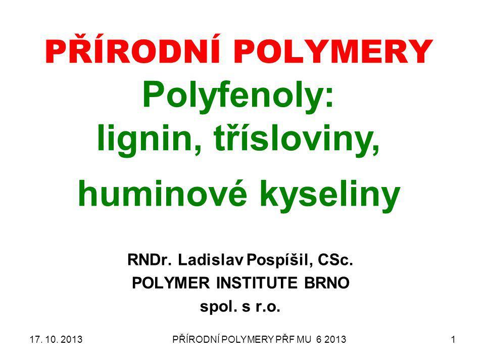 PŘÍRODNÍ POLYMERY PŘF MU 6 20131 PŘÍRODNÍ POLYMERY Polyfenoly: lignin, třísloviny, huminové kyseliny RNDr. Ladislav Pospíšil, CSc. POLYMER INSTITUTE B