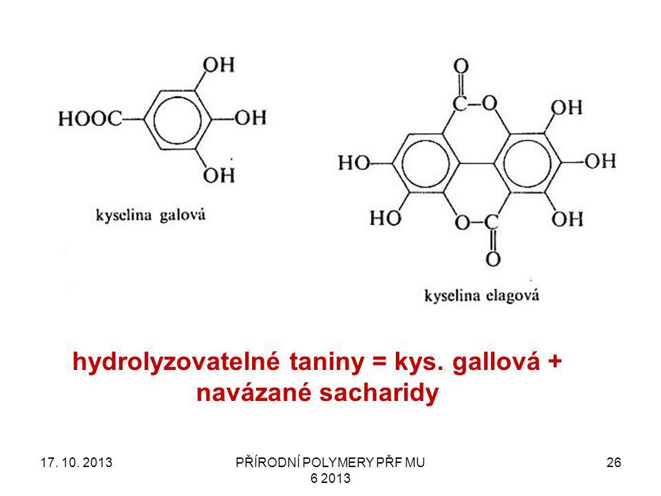 17. 10. 2013PŘÍRODNÍ POLYMERY PŘF MU 6 2013 26 hydrolyzovatelné taniny = kys. gallová + navázané sacharidy