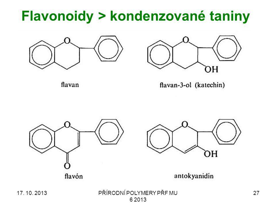 17. 10. 2013PŘÍRODNÍ POLYMERY PŘF MU 6 2013 27 Flavonoidy > kondenzované taniny