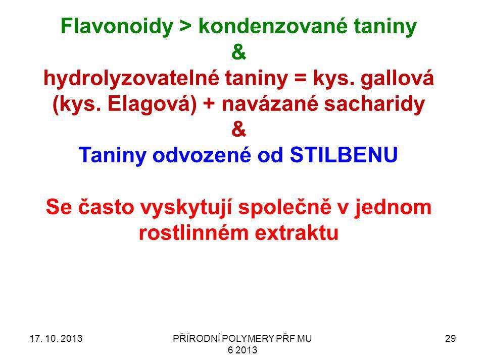 17. 10. 2013PŘÍRODNÍ POLYMERY PŘF MU 6 2013 29 Flavonoidy > kondenzované taniny & hydrolyzovatelné taniny = kys. gallová (kys. Elagová) + navázané sac