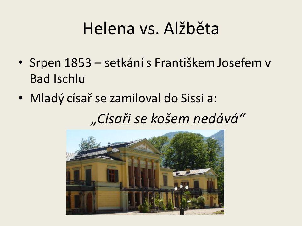 """Helena vs. Alžběta Srpen 1853 – setkání s Františkem Josefem v Bad Ischlu Mladý císař se zamiloval do Sissi a: """"Císaři se košem nedává"""""""