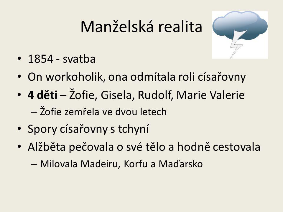 Manželská realita 1854 - svatba On workoholik, ona odmítala roli císařovny 4 děti – Žofie, Gisela, Rudolf, Marie Valerie – Žofie zemřela ve dvou letec