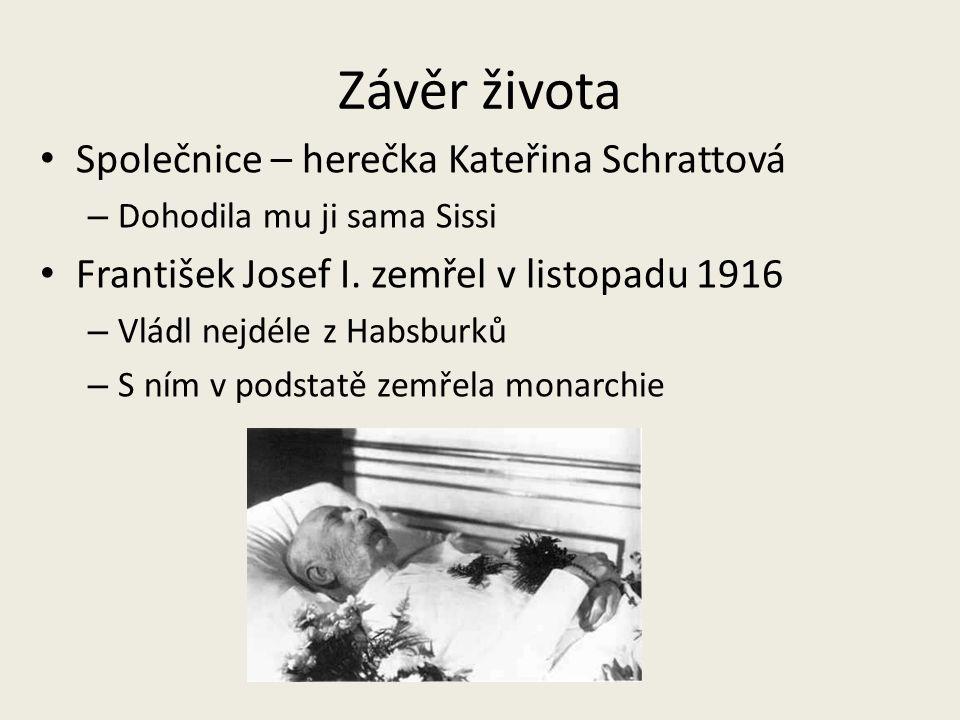 Závěr života Společnice – herečka Kateřina Schrattová – Dohodila mu ji sama Sissi František Josef I. zemřel v listopadu 1916 – Vládl nejdéle z Habsbur