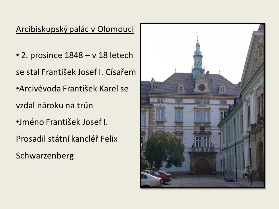Arcibiskupský palác v Olomouci 2. prosince 1848 – v 18 letech se stal František Josef I. Císařem Arcivévoda František Karel se vzdal nároku na trůn Jm