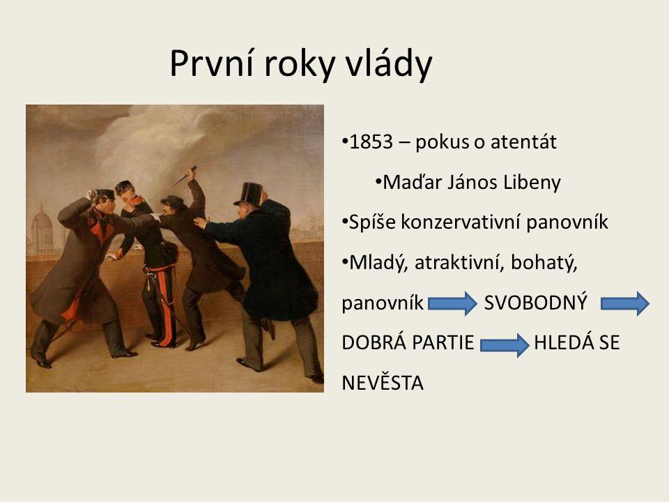 První roky vlády 1853 – pokus o atentát Maďar János Libeny Spíše konzervativní panovník Mladý, atraktivní, bohatý, panovník SVOBODNÝ DOBRÁ PARTIE HLED