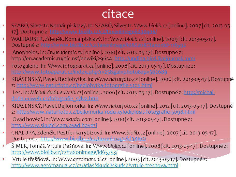 citace SZABÓ, Silvestr. Komár pisklavý. In: SZABÓ, Silvestr. Www.biolib.cz [online]. 2007 [cit. 2013-05- 17]. Dostupné z: http://www.biolib.cz/cz/taxo
