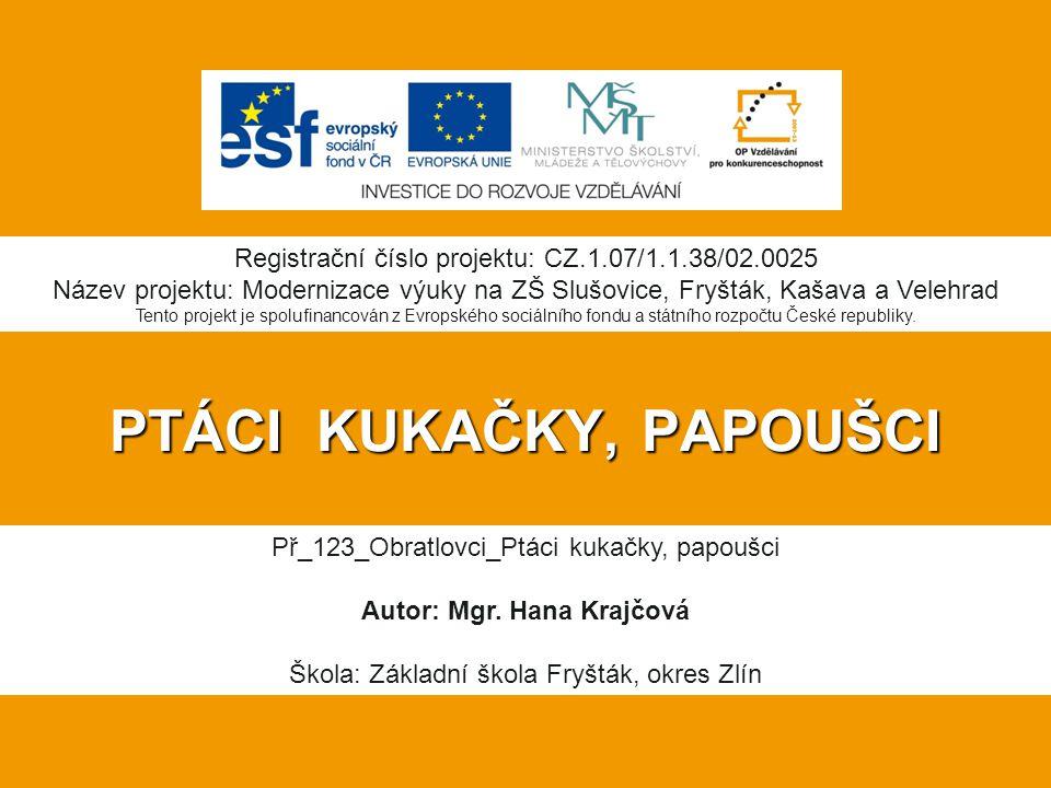 PTÁCI KUKAČKY, PAPOUŠCI Registrační číslo projektu: CZ.1.07/1.1.38/02.0025 Název projektu: Modernizace výuky na ZŠ Slušovice, Fryšták, Kašava a Velehr