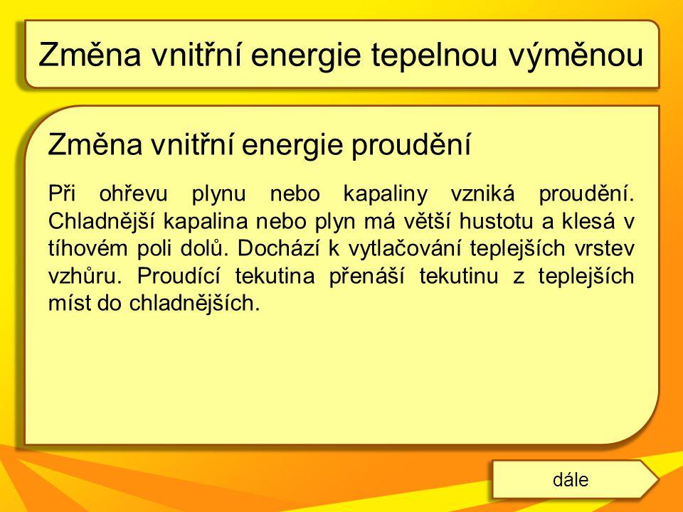 Změna vnitřní energie proudění Při ohřevu plynu nebo kapaliny vzniká proudění. Chladnější kapalina nebo plyn má větší hustotu a klesá v tíhovém poli d