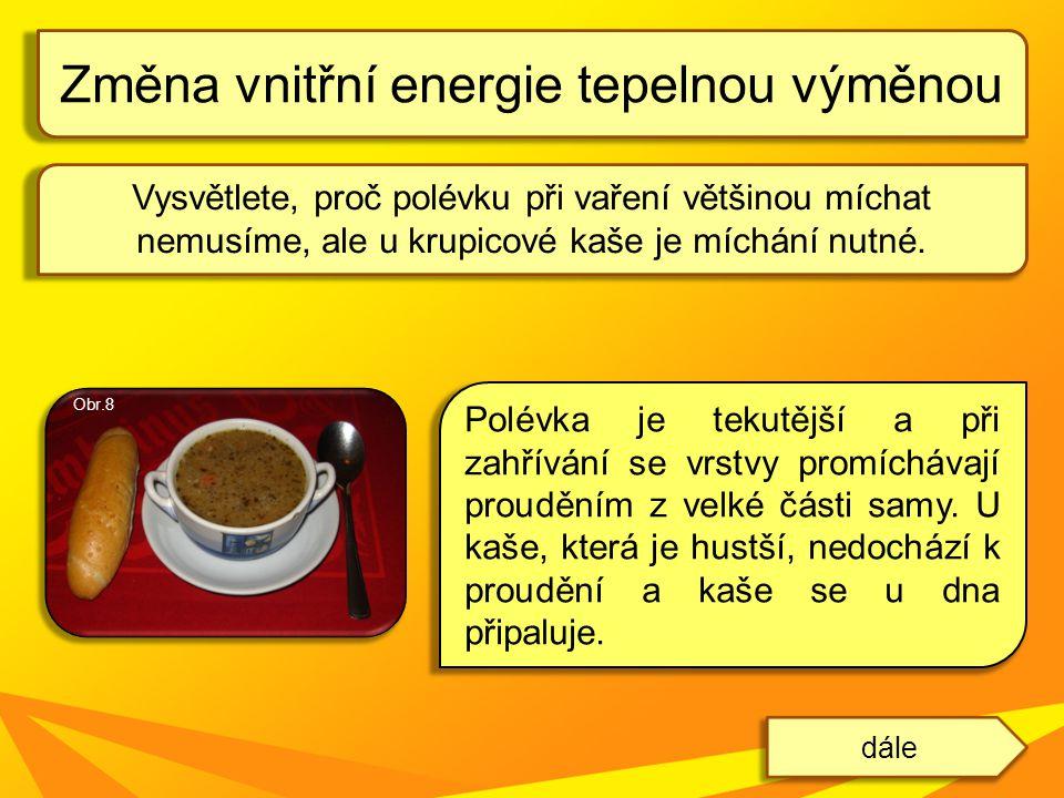 Vysvětlete, proč polévku při vaření většinou míchat nemusíme, ale u krupicové kaše je míchání nutné. Změna vnitřní energie tepelnou výměnou dále odpov