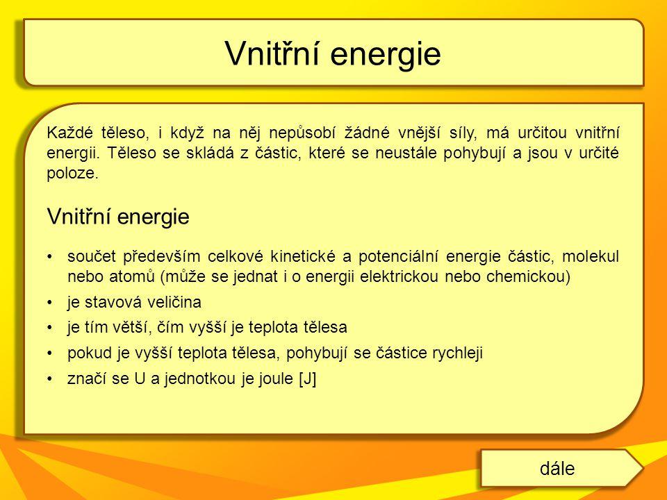 Každé těleso, i když na něj nepůsobí žádné vnější síly, má určitou vnitřní energii. Těleso se skládá z částic, které se neustále pohybují a jsou v urč